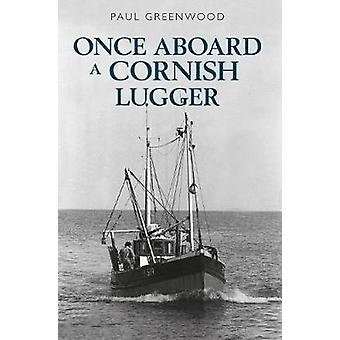 Once Aboard a Cornish Lugger by Paul Greenwood - 9781445650616 Book