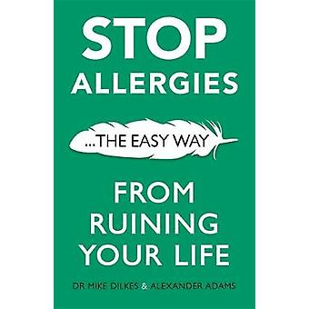 Stop Allergies from Ruining your Life - . . . The Easy Way by Stop All