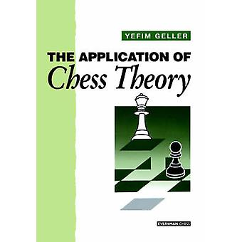 Application of Chess Theory (New edition) by Efim Geller - K.P. Neat
