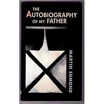 The Autobiography of My Father by Martin Edmond - 9781869400743 Book