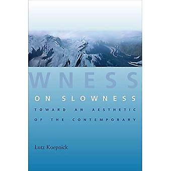 On Slowness: Toward an Aesthetic of the Contemporary (Columbia Themes in Philosophy, Social Criticism, and the...