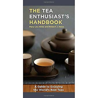 The Tea Enthusiast's Handbook: A Guide to the World's Best Teas