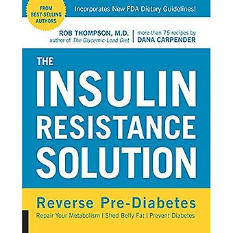 The Insulin Resistance Solution: Reverse Pre-Diabetes, Repair Your Metabolism, Shed Belly Fat, and Prevent Diabetes...