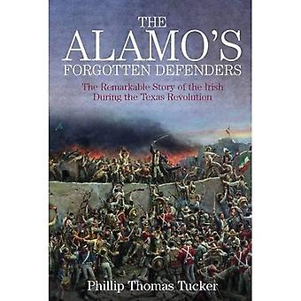 The Alamo's Forgotten Defenders - The Remarkable Story of the Irish During the Texas Revolution