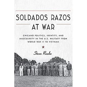 Soldados Razos at War: Chicano politiek, identiteit en mannelijkheid in het Amerikaanse leger van de Tweede Wereldoorlog naar Vietnam