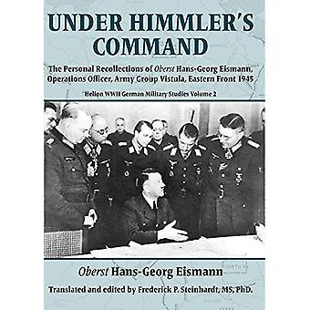 Under Himmler's Command: The Personal Recollections of Oberst Hans-Georg Eismann, Operations Officer,� Army Group Vistula, Eastern Front 1945