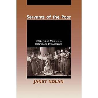 Servants of the Poor Teachers and Mobility in Ireland and Irish America by Nolan & Janet