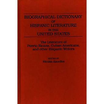 Dictionnaire biographique de la littérature hispanique aux États-Unis, la littérature des Porto-Ricains Cubains américains et d'autres écrivains hispaniques par Kanellos & Nicols
