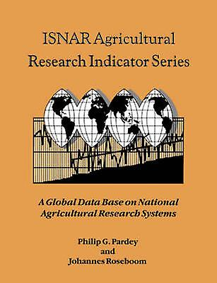 Isnar Agricultural Research Indicator Series A Global Data Base on National Agricultural Research Systems by Pardey & Philip G.