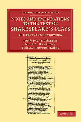Notes and Emendations to the Text of Shakespeares Plays The Textual Controversy by Collier & John Payne