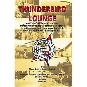 Thunderbird Lounge An Aviators Story about One Early Transportation Helicopter Company Along with Its Sister Companies as They Paved th by Brandt & Robert