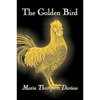 The Golden Bird by Maria Thompson Daviess Fiction Classics Literary by Daviess & Maria Thompson