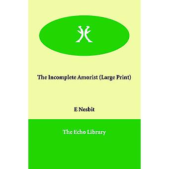 The Incomplete Amorist by Nesbit & Edith