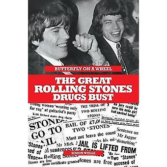 Butterfly on a Wheel The Great Rolling Stones Drugs Bust by Wells & Simon