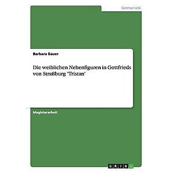 Die weiblichen Nebenfiguren i Gottfrieds von Straburg Tristan af Bauer & Barbara