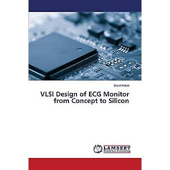 VLSI Design of ECG Monitor from Concept to Silicon by Halak Basel