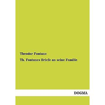 Th. Fontanes Briefe an Seine Familie by Fontane & Theodor