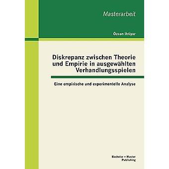 Diskrepanz Zwischen Theorie Und Empirie in Ausgewahlten Verhandlungsspielen Eine Empirische Und Experimentelle Analyse by Ihtiyar & Ozcan