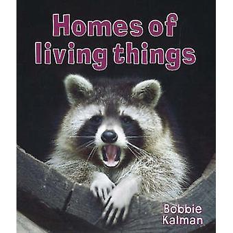 Homes of Living Things by Bobbie Kalman - 9780778732525 Book
