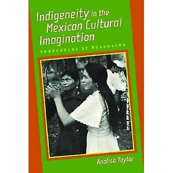 Indigeneity in the Mexican Cultural Imagination - Thresholds of Belong