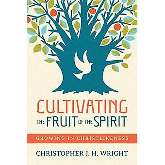Cultivating the Fruit of the Spirit - Growing in Christlikeness by Chr
