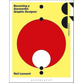 Becoming a Successful Graphic Designer by Neil Leonard - 978147259119