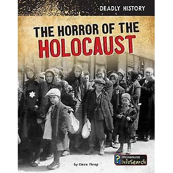 The Horror of the Holocaust by Claire Throp - 9781484641668 Book