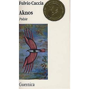 Aknos - And Other Poems by Fulvio Caccia - Daniel Sloate - 97815507104