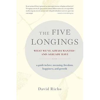 The Five Longings - What We've Always Wanted-and Already Have by David