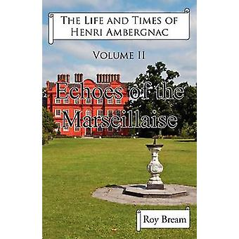 The Life and Times of Henri Ambergnac Volume II  Echoes of the Marseillaise by Bream & Roy