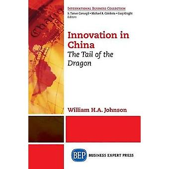 Innovation in China The Tail of the Dragon by Johnson & William H.A.