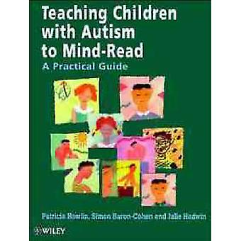 Teaching Children with Autism to MindRead A Practical Guide for Teachers and Parents by Howlin & Patricia