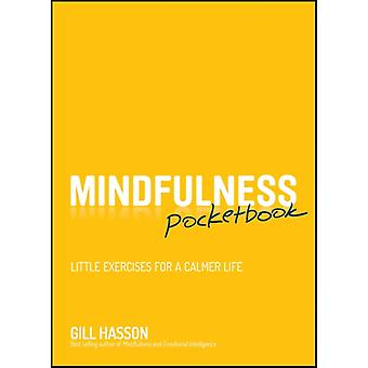 Mindfulness Pocketbook Little Exercises for a Calmer Life (Paperback) by Hasson Gill