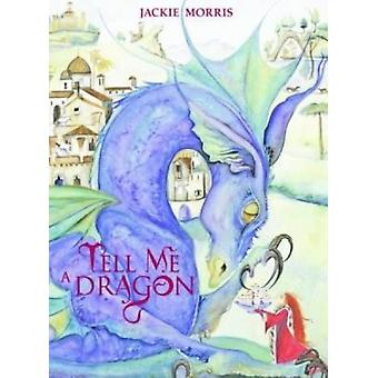 Tell Me a Dragon (Hardcover) by Morris Jackie