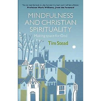 Mindfulness and Christian Spirituality - Making Space for God by Tim S