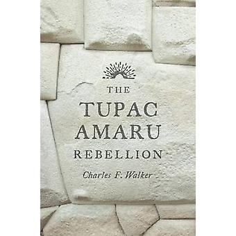 The Tupac Amaru Rebellion by Charles F. Walker - 9780674659995 Book