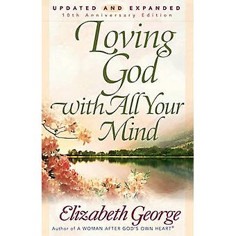 Loving God with All Your Mind by Elizabeth George - 9780736913829 Book