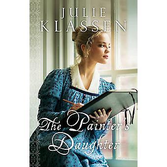 The Painter's Daughter by Julie Klassen - 9780764210723 Book