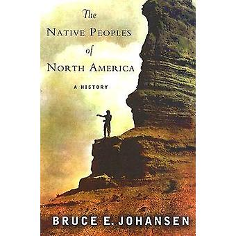 The Native Peoples of North America - A History by Bruce E. Johansen -