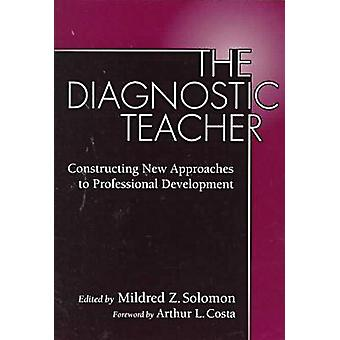 The Diagnostic Teacher - Constructing New Approaches to Professional D