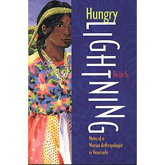 Hungry Lightning - Notes of a Woman Anthropologist in Venezuela by Pei
