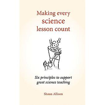 Making Every Science Lesson Count - Six Principles to Support Great Te