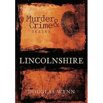 Lincolnshire Mord und Verbrechen von Douglas Wynn - Douglas Huke - 978075