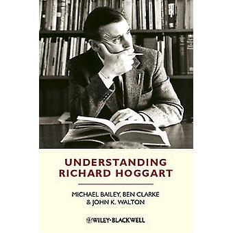 Understanding Richard Hoggart - A Pedagogy of Hope by Michael Bailey -