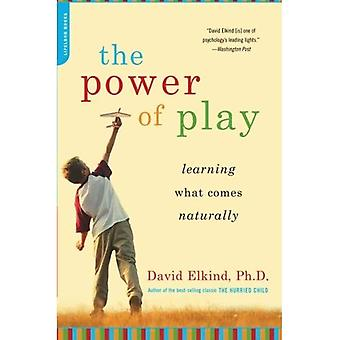 The Power of Play:How Spontaneous, Imaginative Activities Lead to Happier, Healthier Children: Learning What Comes Naturally