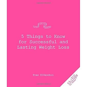 5 Things to Know for Successful and Lasting Weight Loss (Good Things to Know)
