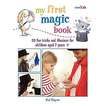 My First Magic Book - 50 fun tricks and illusions for children aged 7 years + (Cico Kidz)