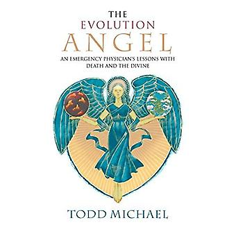 Evolution Angel: An Emergency Physician's Lessons with Death and the Divine