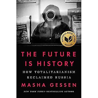 Framtiden är historia: Hur totalitarism regenererade Ryssland