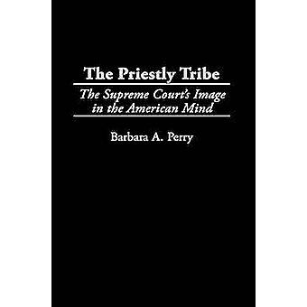 The Priestly Tribe The Supreme Courts Image in the American Mind by Perry & Barbara A.